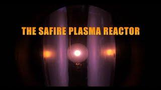 The SAFIRE Project - The SAFIRE Plasma Reactor