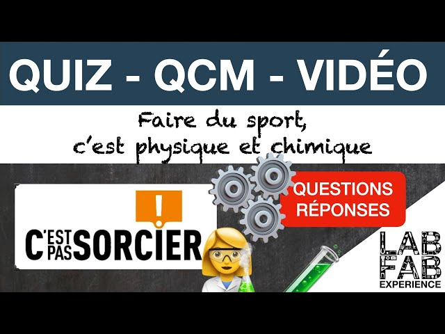 Quiz - QCM - C'est pas sorcier - Faire du sport, c'est physique et chimique