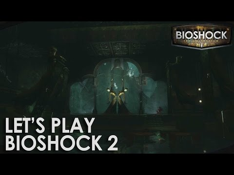 Let's Play BioShock 2