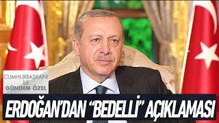 """Erdoğan'dan """"Bedelli"""" açıklaması - Cumhurbaşkanı ile Gündem Özel"""