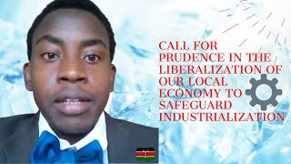 CALL FOR PRUDENCE IN THE LIBERALIZATION OF OUR LOCAL ECONOMY TO SAFEGUARD INDUSTRIALIZATION