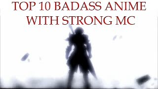 TOP 10 MOST BADASS ANIME/STRONG MC