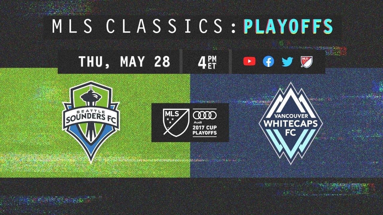 Seattle Sounders vs Vancouver Whitecaps   Cascadia Playoff Battle   2017 MLS Classics