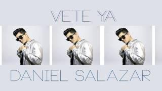 Vete Ya - Daniel Salazar