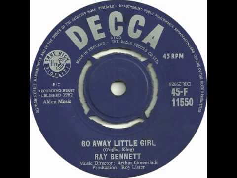 Ray Bennett  - Go Away Little Girl