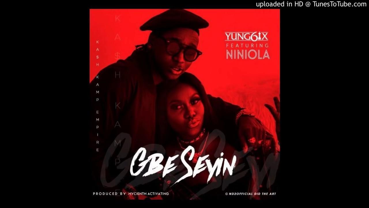 Download Yung6ix   Gbe Seyin ft Niniola
