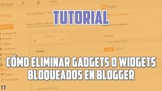 [Tutorial] Cómo eliminar Gadgets o Widgets bloqueados en Blogger