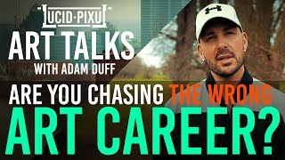 Are you CHASING after the WRONG ART CAREER? - Art Talks #50