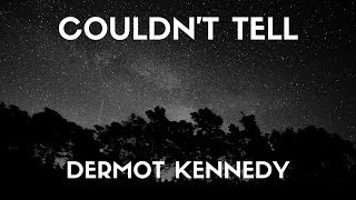 Dermot kennedy - Couldn't Tell (Lyrics)