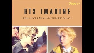 Video IMAGINE BTS - Jimin As Your BFF And Suga Crushing On You (Part 1~) download MP3, 3GP, MP4, WEBM, AVI, FLV Juli 2018