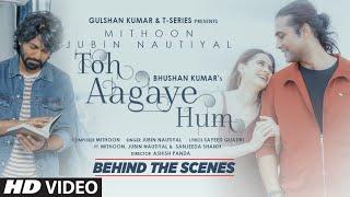 Behind The Scenes - Toh Aagaye Hum | Mithoon Feat Jubin Nautiyal |Sayeed Q, Ashish P | Bhushan Kumar