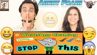 Stop WhatsApp Chatting & Using Emojis || Angry Prash || Indian Reaction