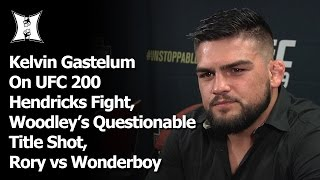 Kelvin Gastelum On UFC 200 Hendricks Fight, Woodley's Questionable Title Shot, Rory vs Wonderboy