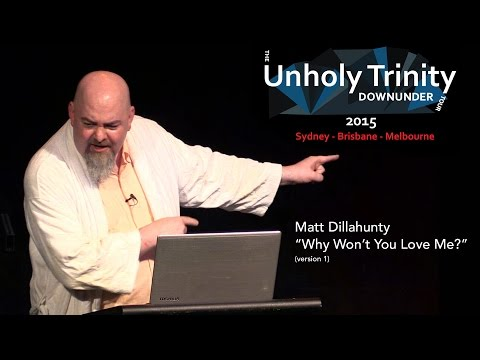 "Matt Dillahunty - Unholy Trinity Down Under: ""Why Won't You Love Me?"" (Version 1)"