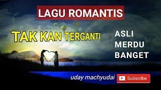 Tak Kan Terganti - Lagu Romantis 2019 Merdu dan Enak Didengar