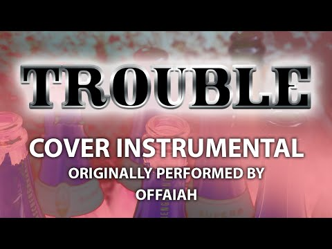 Trouble (Cover Instrumental) [In the Style of Offaiah]