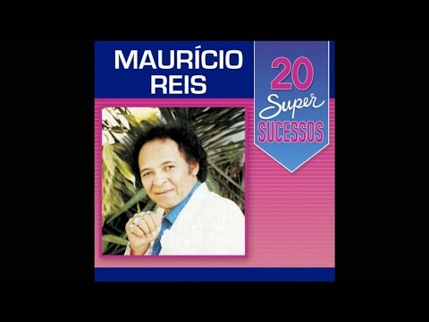 Maurício Reis - 20 Super Sucessos (Completo / Oficial)