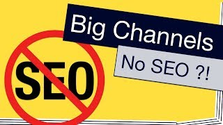 Why Big Channels Can Ignore SEO Best Practices