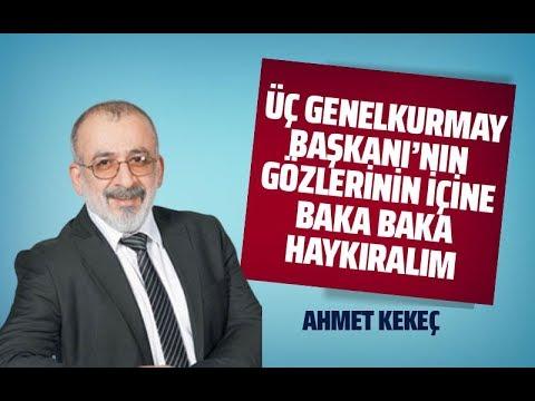 ÜÇ GENELKURMAY BAŞKANININ GÖZLERİNE BAKA BAKA HAYKIRALIM #AhmetKekeç