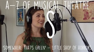 || A-Z of Musical Theatre || Somewhere That's Green || Little Shop of Horrors ||