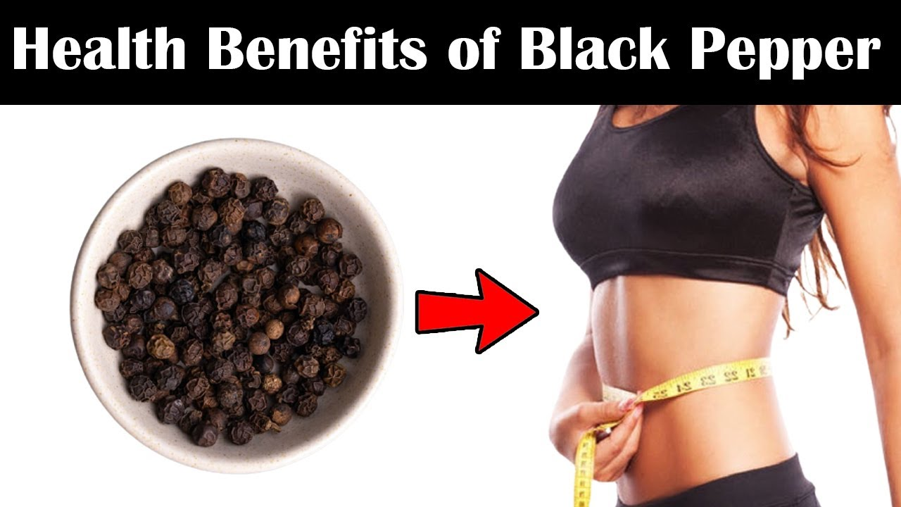 9 Health Benefits of Black Pepper You Need To Know About - Black Pepper Benefits for Weight Loss