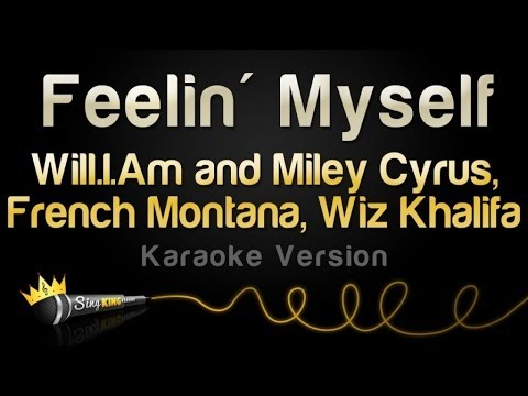 Will.I.Am and Miley Cyrus, French Montana, Wiz Khalifa - Feelin' Myself (Karaoke Version)