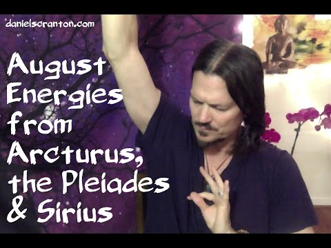 August Energies from Arcturus, Pleiades & Sirius ∞9D Arcturian Council Channeled by Daniel Scranton
