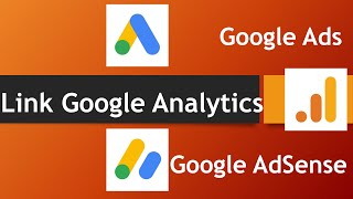 How to Link Google Analytics with Google Ads and Google AdSense