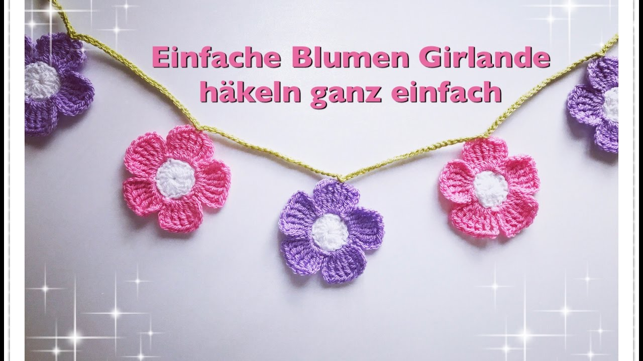Einfache Girlande Aus Blumen Häkeln Youtube