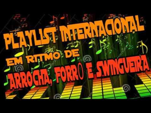PLAYLIST MÚSICAS INTERNACIONAIS EM RITMO DE FORRÓ,ARROCHA E SWINGUEIRA.
