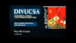 Los Burros - Hoy No Cruzo