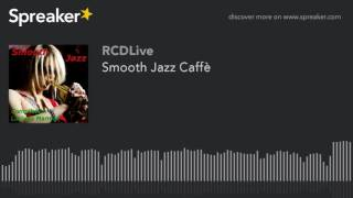 Smooth Jazz Caffè (part 1 di 5)