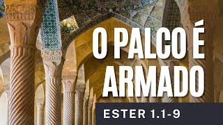 O palco é armado (Et 1.1-9)   Marcos Danilo de Almeida   07/mar/2021