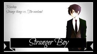 Nightcore ➤ Stranger Boy [Strange Things Theme vs The Weekend]