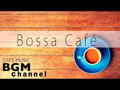 Bossa Nova Music - Relaxing Cafe Music For Work, Study - Background Coffee Music