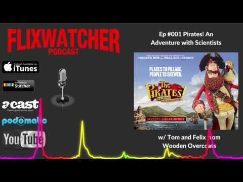 Episode #001 Flixwatcher podcast: Pirates! An Adventure with Scientists/ A Band of Misfits