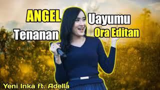 Yeni Inka ft. Adella - ANGEL - Uayumu Tenanan Ora Editan(new mas koplo)