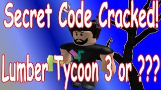 Secret Code Solved! : Lumber Tycoon 2 : Roblox ( Lumber Tycoon 3 ? )