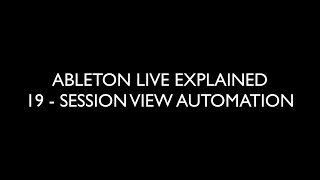 19 SESSION VIEW AUTOMATION - ABLETON LIVE EXPLAINED
