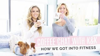 Coffee Chat With K&K ~ How We Got Into Fitness and Created Tone It Up!