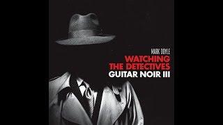 Mark Doyle - Watching The Detectives:Guitar Noir III Promo