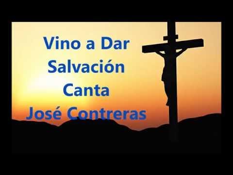 VINO A DAR SALVACIÓN  JOSE CONTRERAS