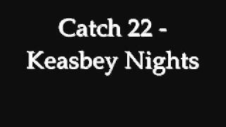 Catch 22  - Keasbey Nights