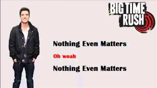 Nothing Even Matters - Big Time Rush Lyrics