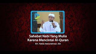 Video Sahabat Nabi yang Mulia Karena Mencintai Al-Quran - KH. Hafidz Abdurrahman, MA download MP3, 3GP, MP4, WEBM, AVI, FLV Desember 2017