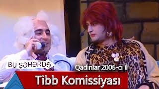 Bu Şəhərdə - Tibb Komissiyası (Qadınlar, 2006)