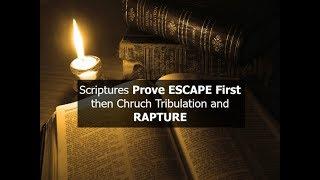 Scriptures Prove ESCAPE First then Church Tribulation and RAPTURE