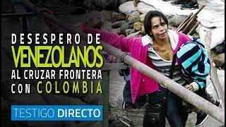 Hambre y desespero en venezolanos que cruzan trochas para entrar a Colombia - Testigo Directo HD