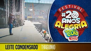 Thiaguinho - Leite Condensado (Festival 20 anos de Alegria)