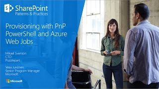 PnP Webcast - Provisioning with PnP PowerShell and Azure WebJobs